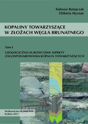 KOPALINY TOWARZYSZĄCE W ZŁOŻACH WĘGLA BRUNATNEGO Geologiczno-surowcowe aspekty zagospodarowania kopalin towarzyszących – Tom I